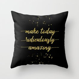 TEXT ART GOLD Make today ridiculously amazing Throw Pillow
