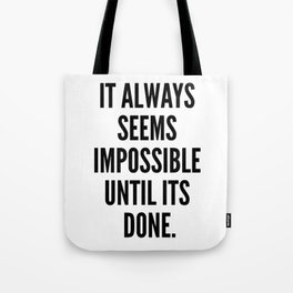 It Always Seems Impossible Until It's Done. Tote Bag