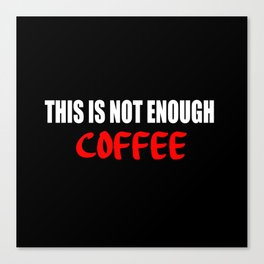 this is not enough coffee Canvas Print