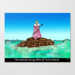 The Actual King Shit of Turd Island Canvas Print