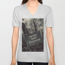 Never take chances Unisex V-Neck