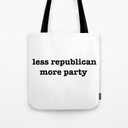 Less Republican, More Party Tote Bag