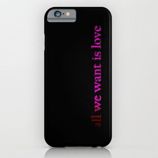 All We Want iPhone & iPod Case