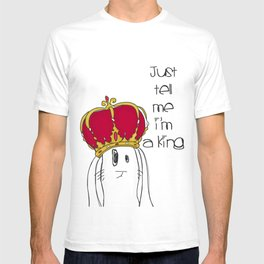 Just tell me I'm a King T-shirt