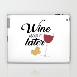 Wine About It Later Laptop & iPad Skin
