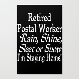 Retired postal worker sleet or snow i'm staying home Canvas Print