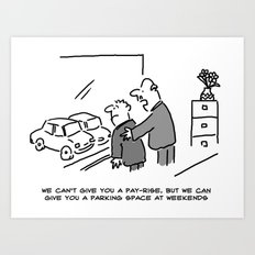 Boss can't Give Pay Rise, But Can Offer Parking Spot at Weekends Art Print