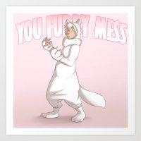 You Furry Mess Art Print