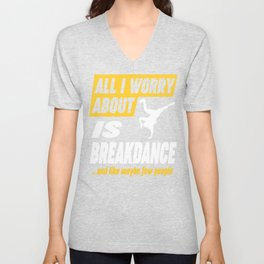 Breakdance Dancer Worries Funny Quote Unisex V-Neck