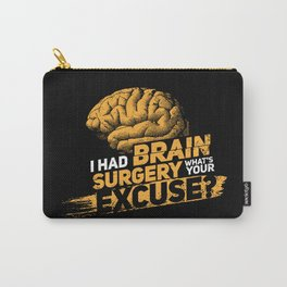 I had brain surgery! What's your excuse? Carry-All Pouch