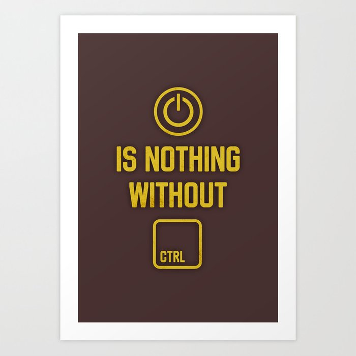 Power is nothing without Control Art Print