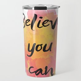 Believe you can , inspirational quote Travel Mug