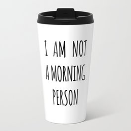 I am not a morning person Travel Mug
