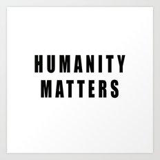HUMANITY MATTERS Art Print
