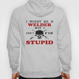 I MIGHT BE A WELDER Hoody