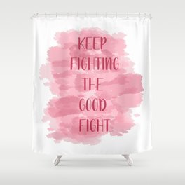 Keep Fighting The Good Fight - Pink Shower Curtain