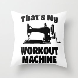 Sewing Machine funny Quote Throw Pillow