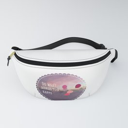 Do What Makes You Happy (Motivational Quote) Fanny Pack
