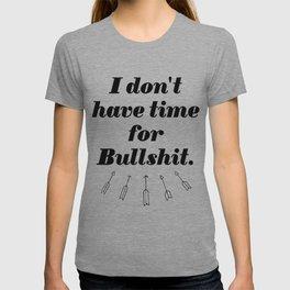 I don't have time for Bullshit. T-shirt