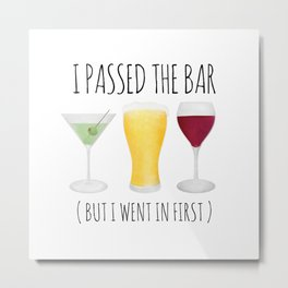I Passed The Bar (But I Went In First) Metal Print