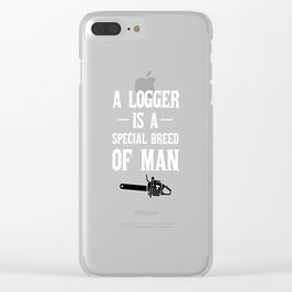 A Logger is a Special Breed of Man Tradesman Clear iPhone Case