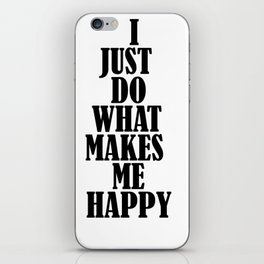 Just Do What Makes Me Happy iPhone Skin