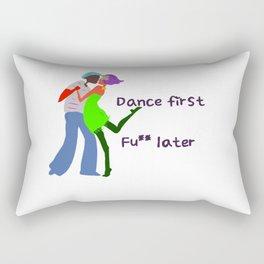 Dance first, Fuck later Rectangular Pillow