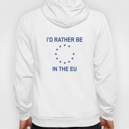 I'd Rather Be In The EU Hoody
