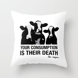Your consumption is their death Throw Pillow