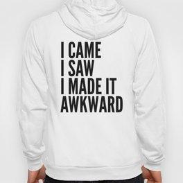 I Came I Saw I Made It Awkward Hoody