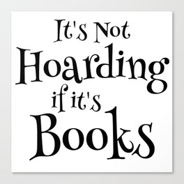 It's Not Hoarding If It's Books - Funny Quote for Book Lovers Canvas Print