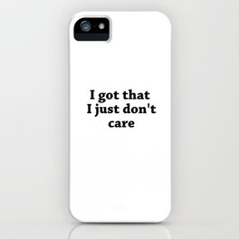 got That just dont care iPhone Case