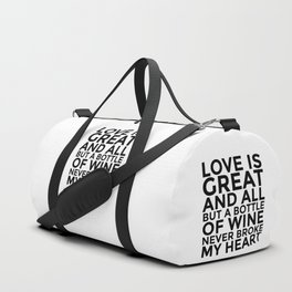 Love is Great and All But a Bottle of Wine Never Broke My Heart Duffle Bag