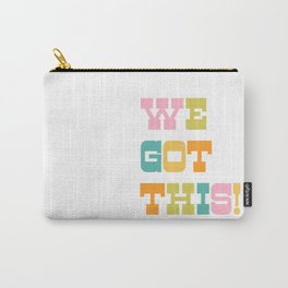 We Got This! Carry-All Pouch