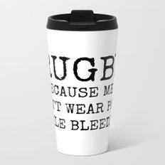 Rugby Because Men Don't Wear Pads While Bleeding Metal Travel Mug