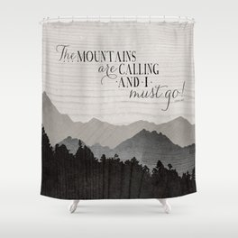 The MOUNTAINS ARE CALLING And I Must Go Shower Curtain