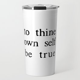 to thine own self be true Travel Mug