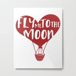 FLY ME TO THE MOON - Love Valentines Day Quote Metal Print