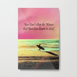 You Can't Stop the Waves, But You Can Learn to Surf Metal Print