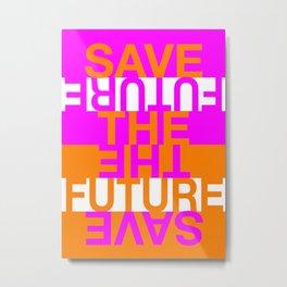 Save the Future Metal Print