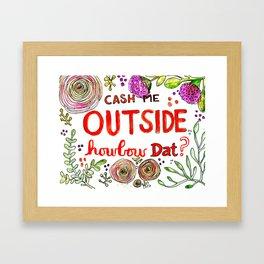 Cash Me Outside Howbow Dat? Framed Art Print