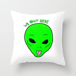 we out here Throw Pillow