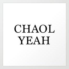Chaol Yeah White Art Print