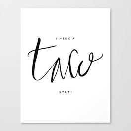 I need a taco STAT! - Hand lettering Canvas Print