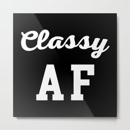 Classy AF Funny Quote Metal Print