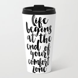 life begins at the end of your comfort zone, inspirational quote,motivational poster,workout zone Travel Mug