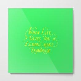 When life gives you lemon, make a delicious lemonade Metal Print