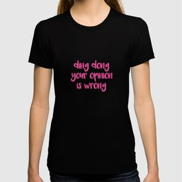 Ding Dong Your Opinion Is Wrong T-shirt