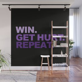 Win. Get hurt. Repeat Wall Mural