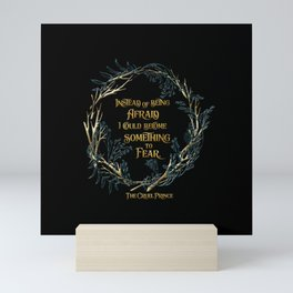 Instead of being afraid, I could become something to fear. The Cruel Prince Mini Art Print